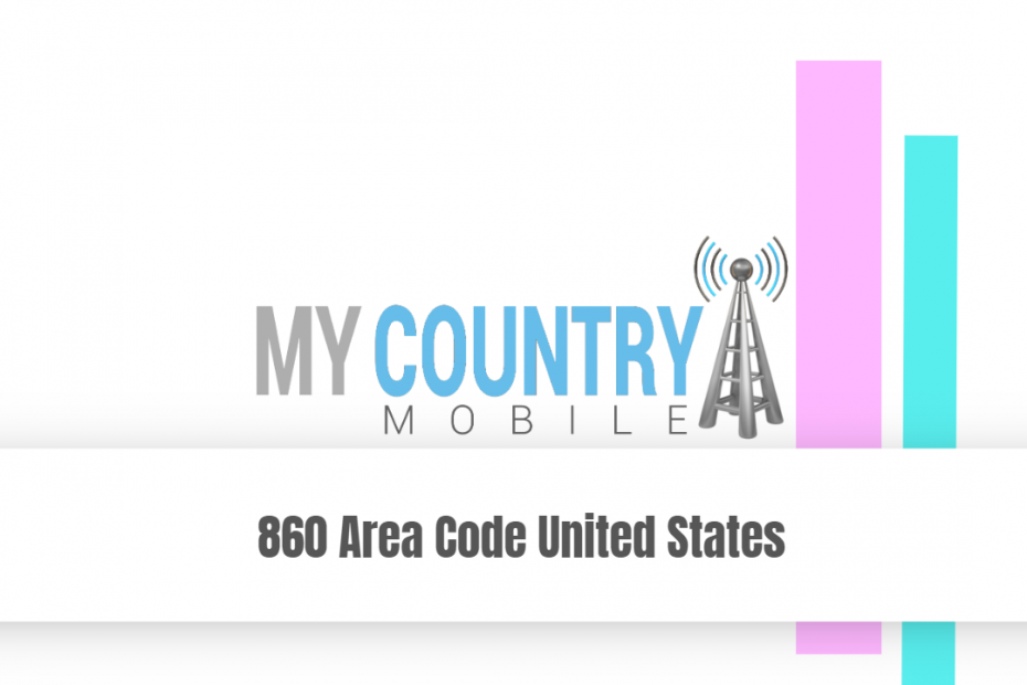860 Area Code United States - My Country Mobile