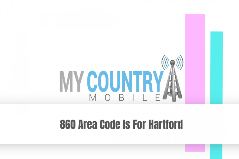 860 Area Code Is For Hartford - My Country Mobile