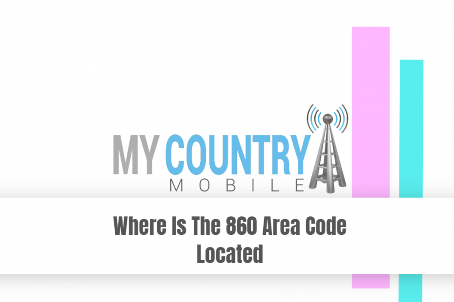 Where Is The 860 Area Code Located - My Country Mobile