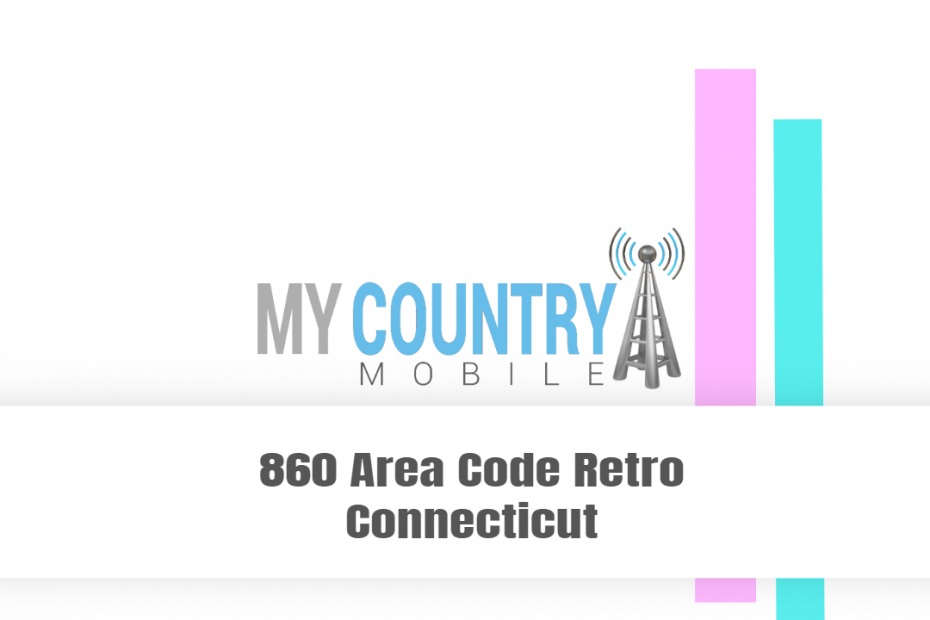 860 Area Code Retro Connecticut - My Country Mobile