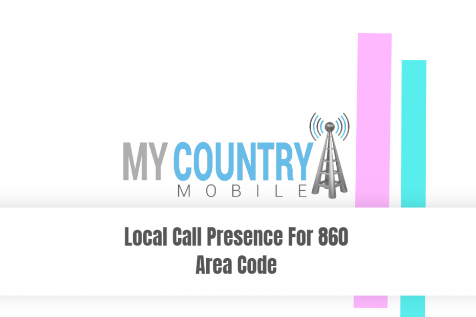 Local Call Presence For 860 Area Code - My Country Mobile