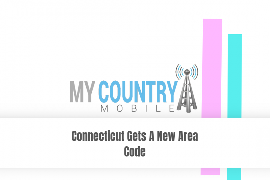 Connecticut Gets A New Area Code - My Country Mobile