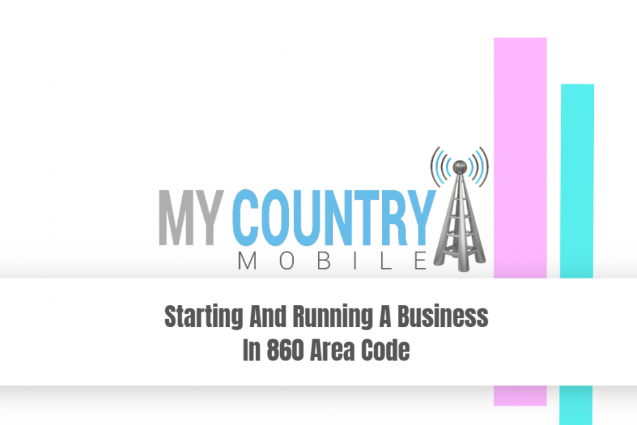 Starting And Running A Business In 860 Area Code - My Country Mobile