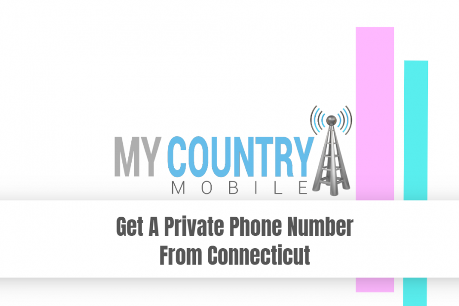Get A Private Phone Number From Connecticut - My Country Mobile